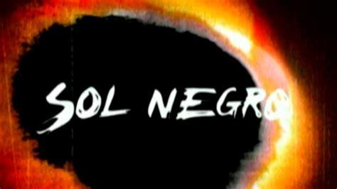 sol negro sol negro miniserie ficci 243 n youtube
