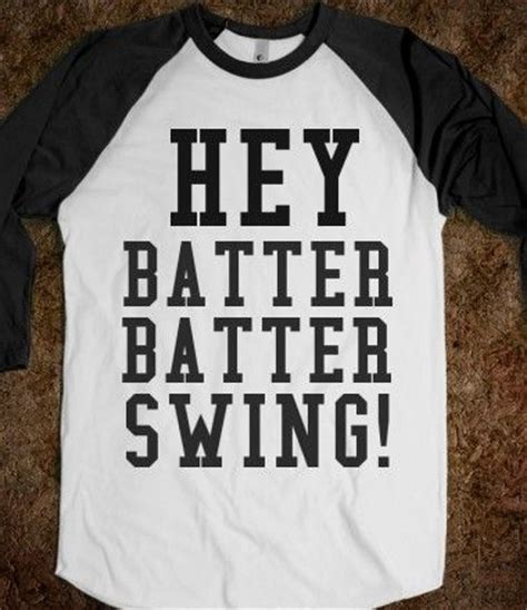 hey batter swing 17 best images about cute t shirts on pinterest t shirts