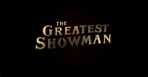 the greatest showman the greatest showman celebration of humanity rdpmag