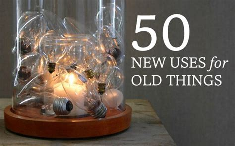 Alte Sachen Neu Gestalten by 50 New Uses For Things