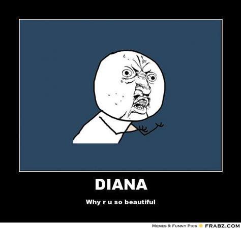 Diana Memes - diana y u no meme generator posterizer