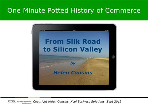 from silk to silicon one minute potted history of commerce from silk road to silicon vall