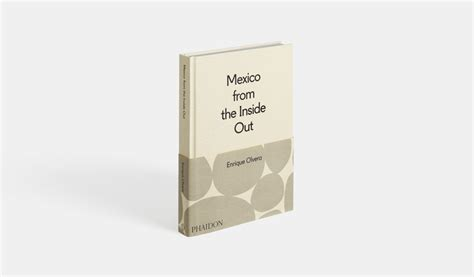 mexico from the inside mexico from the inside out food cookery phaidon store