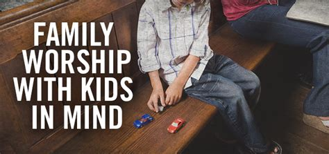 with kids in mind family worship with kids in mind