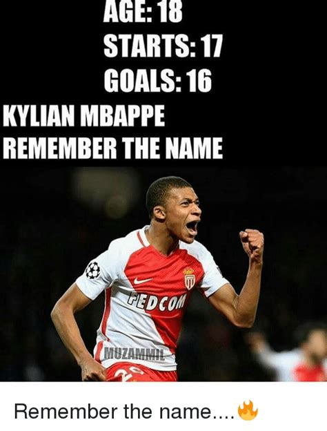 Remember The Name Meme - age 18 starts 17 goals 16 kylian mbappe remember the name