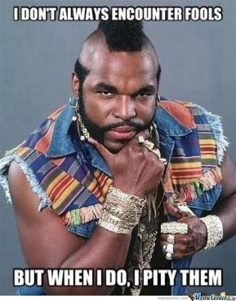 Mr T Meme - just mr t by snazzyking123 meme center