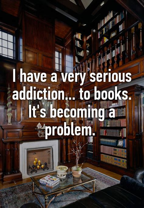 it s not serious books i a serious addiction to books it s becoming