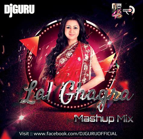 ghagra dj remix mp3 download lal ghagra mashup mix dj guru