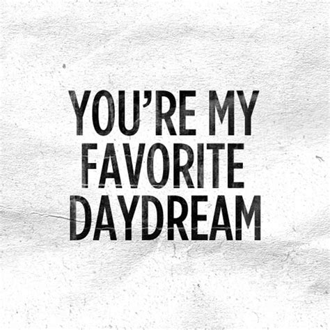 youre my you re my favorite daydream quotes img