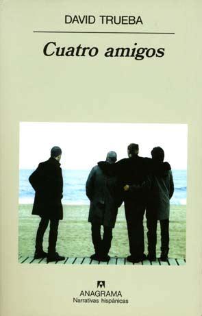 cr 237 tica literaria cuatro amigos de david trueba culturalia