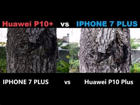 huawei p10 plus vs iphone 7 plus camera test youtube