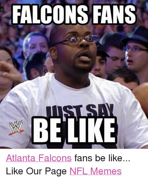 falcons fans be ke atlanta falcons fans be like like our