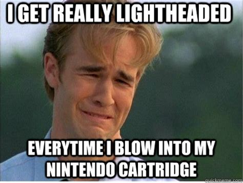 Blow Me Meme - i get really lightheaded everytime i blow into my nintendo