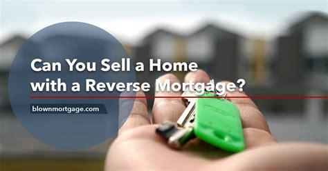 reverse mortgage selling house can you sell a home with a mortgage blown mortgage can you sell a house with a mortgage