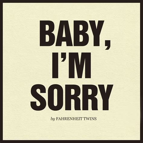 And Im by Baby I M Sorry Fahrenheit