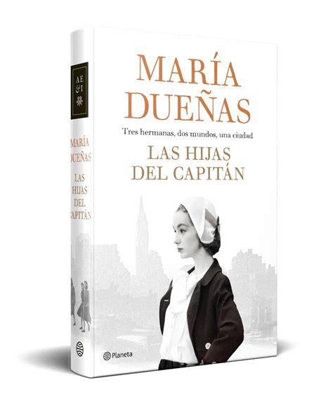 libro las hijas de espana editorial planeta publica la cuarta y esperada novela de mar 205 a due 209 as las hijas del capit 193 n el