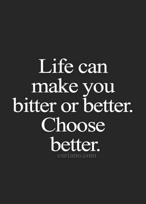 or better can make you bitter or better choose better