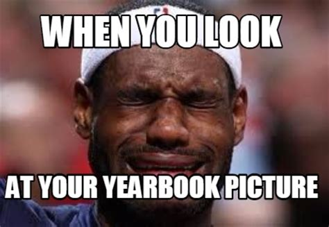 Meme Picture - meme creator when you look at your yearbook picture meme
