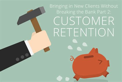 bank customer retention bringing in new clients without breaking the bank part 2