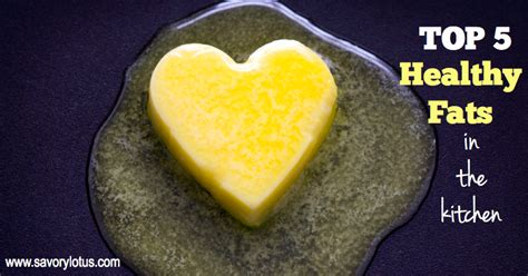 top 5 healthy fats top 5 healthy fats in the kitchen savory lotus