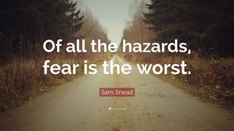 fear the worst sam snead quote of all the hazards fear is the worst 7 wallpapers quotefancy