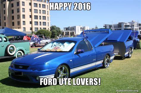 Ute Memes - happy 2016 ford ute lovers make a meme
