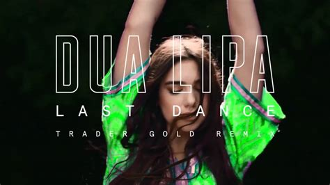 dua lipa last dance dua lipa last dance trader gold remix youtube