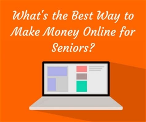 The Best Ways To Make Money Online - what s the best way to make money online for seniors retired and earning online
