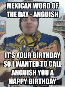 Mexican Birthday Meme - mexican word of the day anguish