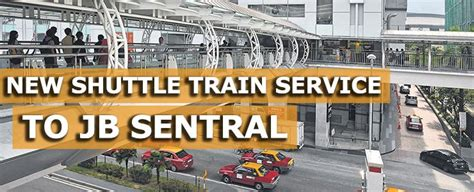 Ktm Jb Sentral To Singapore New Shuttle To Ply Jb Sentral And Woodlands