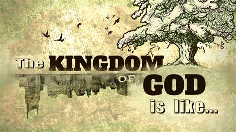 the kingdom of god the kingdom of god is like nfcn org