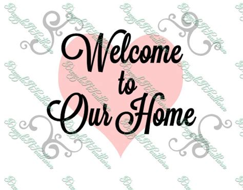welcome to our house welcome to our home heart house svg png dxf eps vector cutting