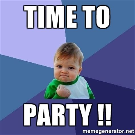 Party Meme - time to party success kid meme generator