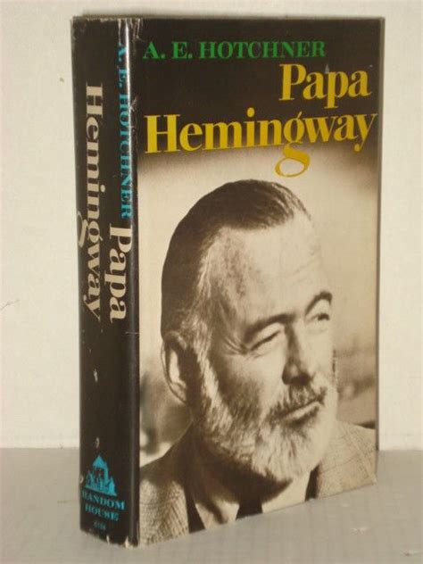 biography of ernest hemingway book papa hemingway a personal memoir by a e hotchner