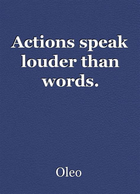 Actions Speak Louder Than Words Essay by Actions Speak Louder Than Words Essay By Oleo