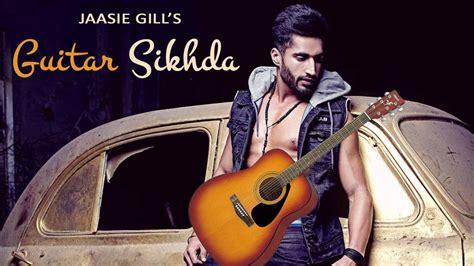 jassi gill songs new 2017 guitar sikhda jassi gill latest punjabi song 2017