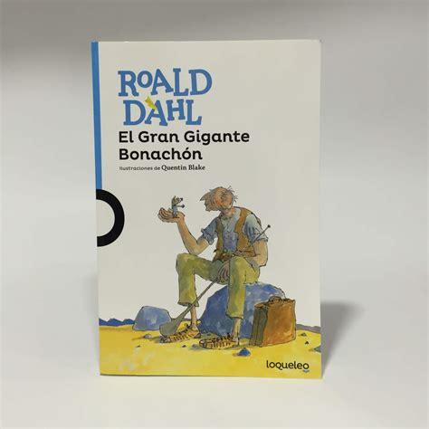 libro el gran gigante bonachon el gran gigante bonach 243 n roald dahl loqueleo 12 papeler 237 a lozano