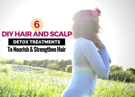And Scalp Detox Hair Salon by 6 Diy Hair And Scalp Detox Treatments To Strengthen