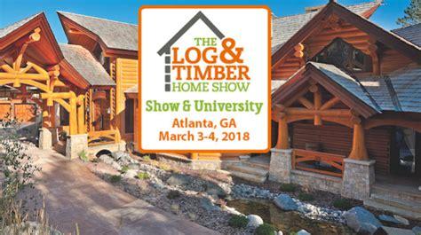 the log timber home show atlanta ga march 3 4 2018