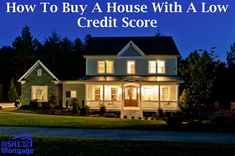 lowest score to buy a house buy a house with a low credit score nsh mortgage