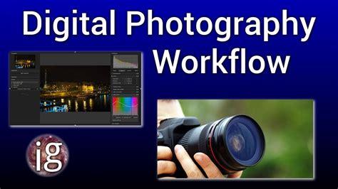 digital photography workflow digital photography workflow igo 12 april
