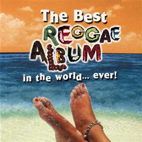 best reggae album best reggae album in the world various artists