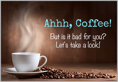 Bad For You is coffee bad for you or is coffee for you