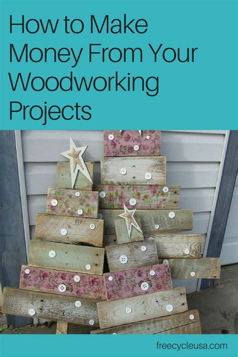 woodworking to make money how to make money from your woodworking projects freecycle