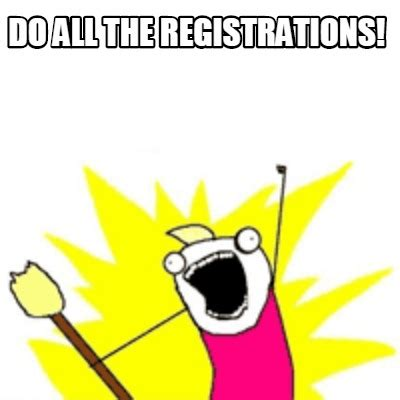 Do All The Meme - meme creator do all the registrations meme generator at