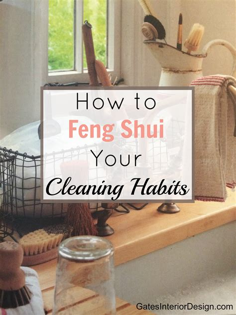 clean habits how to feng shui your cleaning habits gates interior design