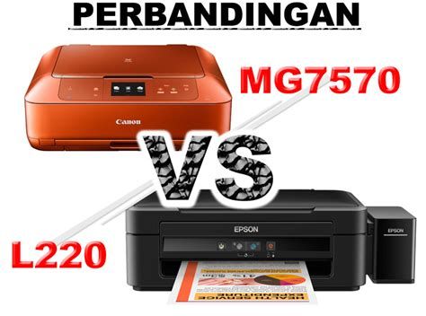 Printer Epson Vs Canon perbandingan spesifikasi epson l220 vs canon mg7570