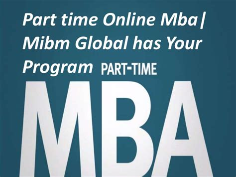 Or Part Time Mba by Part Time Mba Mibm Global Has Your Program Mibm Global