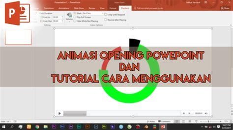 tutorial powerpoint keren animasi opening powerpoint keren dan tutorial membuatnya