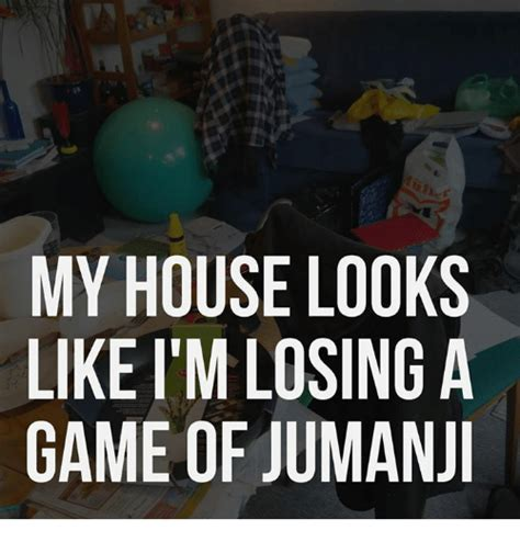 Jumanji Meme - my house looks like itm losing a game of jumanji meme on